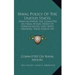 【预订】Naval Policy of the United States: Hearings Before the