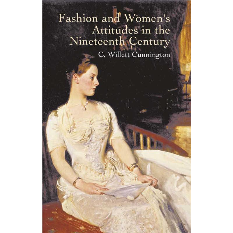 Fashion and Women's Attitudes in the Nineteenth Century (【按需印刷】) 按需印刷商品,15天发货,非质量问题不接受退换货。