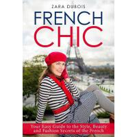预订 French Chic: Your Easy Guide to the Style, Beauty and Fa