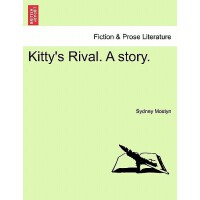 预订 Kitty's Rival. a Story.Vol.III [ISBN:9781241206352]