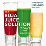 The Suja Juice Solution: 7 Days to Lose Fat, Beat Cravings…