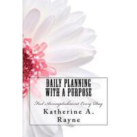 【预订】Daily Planning with a Purpose: Feel Accomplishment Every