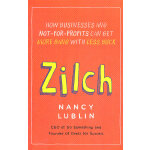 Zilch: How Businesses and Not-for-Profits Can Get More Bang