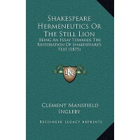 预订 Shakespeare Hermeneutics or the Still Lion: Being an Ess