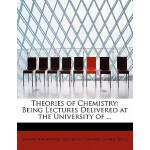 预订 Theories of Chemistry: Being Lectures Delivered at the U