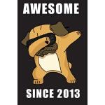 预订 Awesome Since 2013 - Dabbing Pug: Blank Lined Journal, N