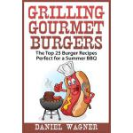 预订 Grilling Gourmet Burgers: The Top 25 Burger Recipes Perf