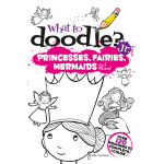 What to Doodle? Jr.--Princesses, Fairies, Mermaids and More