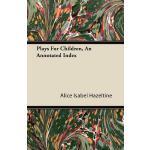 预订 Plays for Children, an Annotated Index [ISBN:97814460853