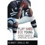 预订 Play Hard, Die Young: Football Dementia, Depression, and