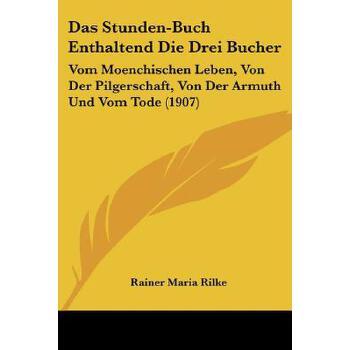 【预订】Das Stunden-Buch Enthaltend Die Drei Bucher: Vom Moenchischen Leben, Von Der Pilgerschaft, Von Der Armuth Und Vom Tode (1907) 预订商品,需要1-3个月发货,非质量问题不接受退换货。