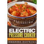 预订 Electric Pressure Cooker: Easy Recipes for Delicious and