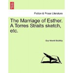预订 The Marriage of Esther. a Torres Straits Sketch, Etc. [I