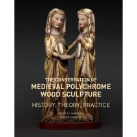 The Conservation of Medieval Polychrome Wood Sculpture 中世纪彩绘