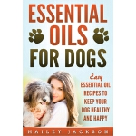 预订 Essential Oils for Dogs: Easy Essential Oil Recipes to K