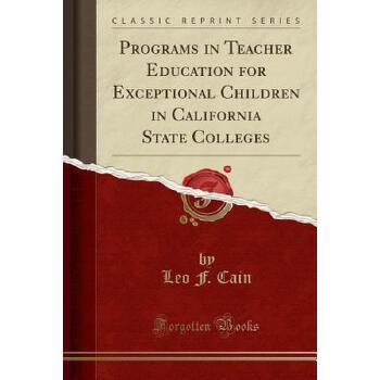 【预订】Programs in Teacher Education for Exceptional Children in California State Colleges (Classic Reprint) 预订商品,需要1-3个月发货,非质量问题不接受退换货。