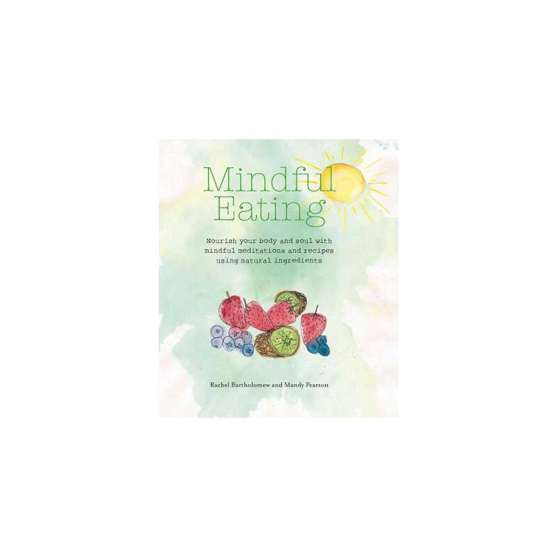 预订 Mindful Eating: Nourish Your Body and Soul with Mindful Meditations and  [ISBN:9781782494522] 美国发货无法退货 约五到八周到货
