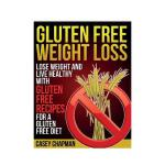 预订 Gluten Free Weight Loss: Lose Weight and Live Healthy wi