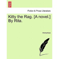 预订 Kitty the Rag. [A Novel.] by Rita. [ISBN:9781241203054]
