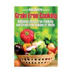 预订 Grain Free Cooking: Delicious Grain Free Cooking and Gra
