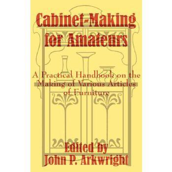 【预订】Cabinet-Making for Amateurs: A Practical Handbook on the Making of Various Articles of Furniture 预订商品,需要1-3个月发货,非质量问题不接受退换货。