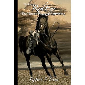 【预订】The Story of Red Eye: The Miracle Horse of Gettysburg 预订商品,需要1-3个月发货,非质量问题不接受退换货。