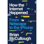 预订 How the Internet Happened: From Netscape to the iPhone [