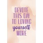 预订 Devote This Day To Loving Yourself More: Notebook Journa
