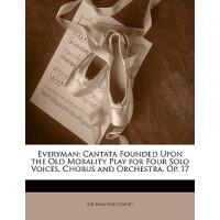 【预订】Everyman: Cantata Founded Upon the Old Morality Play fo