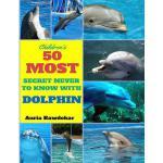 【预订】Dolphin: Dolphin Facts Books: 50 Most Secret with Dolph
