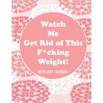 预订 Watch Me Get Rid of This F*cking Weight! Keto Diet Journ