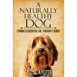 预订 A Naturally Healthy Dog: Canine Essential Oil Therapy Gu