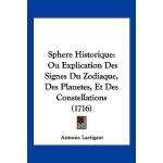 【预订】Sphere Historique: Ou Explication Des Signes Du Zodiaqu