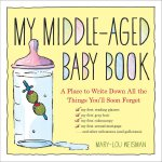 My Middle-aged Baby Book: A Place to Write Down All the Thi