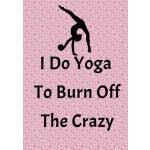 预订 I Do Yoga To Burn Off The Crazy: Blank Lined Journal, No