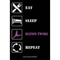预订 Eat Sleep BATON TWIRL Repeat: Paperback Notebook / Journ