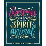 预订 Champagne Is My Spirit Animal: Notebook & Journal [ISBN: