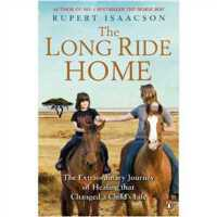 The Long Ride Home: The Extraordinary Journey of Healing tha