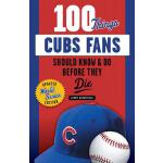 预订 100 Things Cubs Fans Should Know & Do Before They Die [I