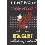 预订 I Just Really Freaking Love Eagles. Is That A Problem?:
