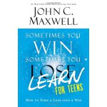 Sometimes You Win--Sometimes You Learn for Teens: How to Tu
