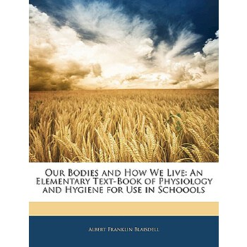 预订 Our Bodies and How We Live: An Elementary Text-Book of Physiology and Hy [ISBN:9781145894822] 美国发货无法退货 约五到八周到货