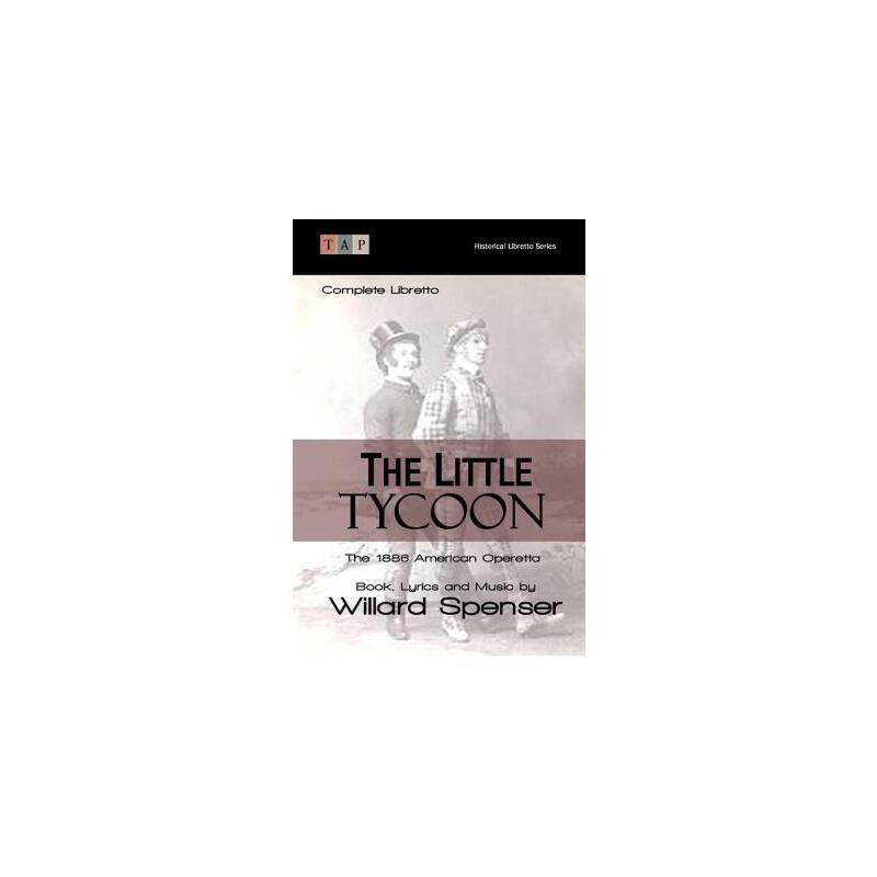 预订 The Little Tycoon: The 1886 American Operetta: Complete Libretto [ISBN:9781508684879] 美国发货无法退货 约五到八周到货