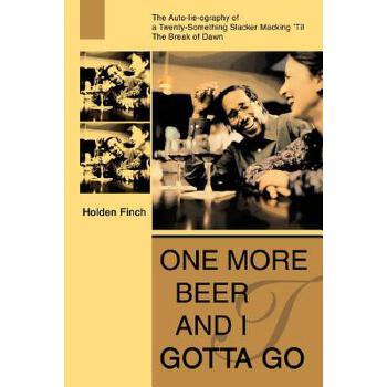 【预订】One More Beer and I Gotta Go: The Auto-Lie-Ography of a Twenty-Something Slacker Macking 'Til the Break of Dawn 预订商品,需要1-3个月发货,非质量问题不接受退换货。