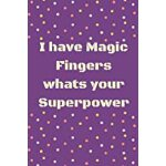 预订 I have magic fingers whats your superpower: Blank Lined
