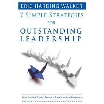 【预订】7 Simple Strategies for Outstanding Leadership: What You Must Know to Become a Transformation Powerhouse 预订商品,需要1-3个月发货,非质量问题不接受退换货。