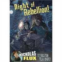 Night of Rebellion!: Nickolas Flux and the Boston Tea Party