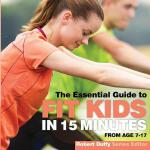 预订 Fit Kids in 15 Minutes: The Essential Guide [ISBN:978191