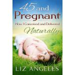 预订 45 and Pregnant: How I Conceived and Delivered Naturally