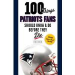 预订 100 Things Patriots Fans Should Know & Do Before They Di